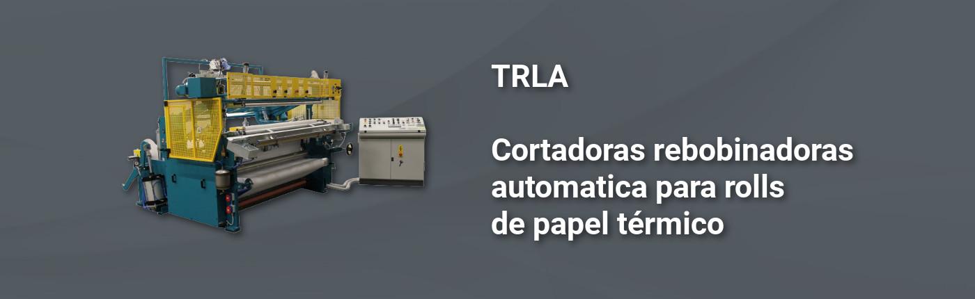 TRLA - Cortadoras rebobinadoras automatica para rolls de papel termico