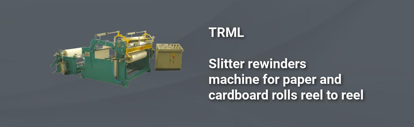 TRML - Slitter rewinders machine for paper and cardboard rolls reel to reel